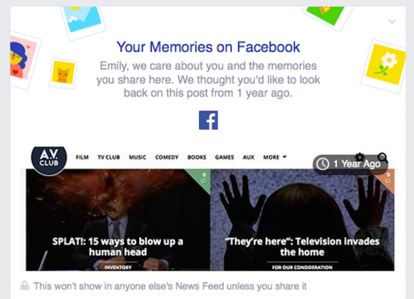 "Your Memories On Facebook: Emily, we care about you and the memories you share here. We thought you'd like to look back on this post from a year ago. [Headlines read: ""SPLAT! 15 ways to blow up a human head"" & ""They're here: Television invades the home"""